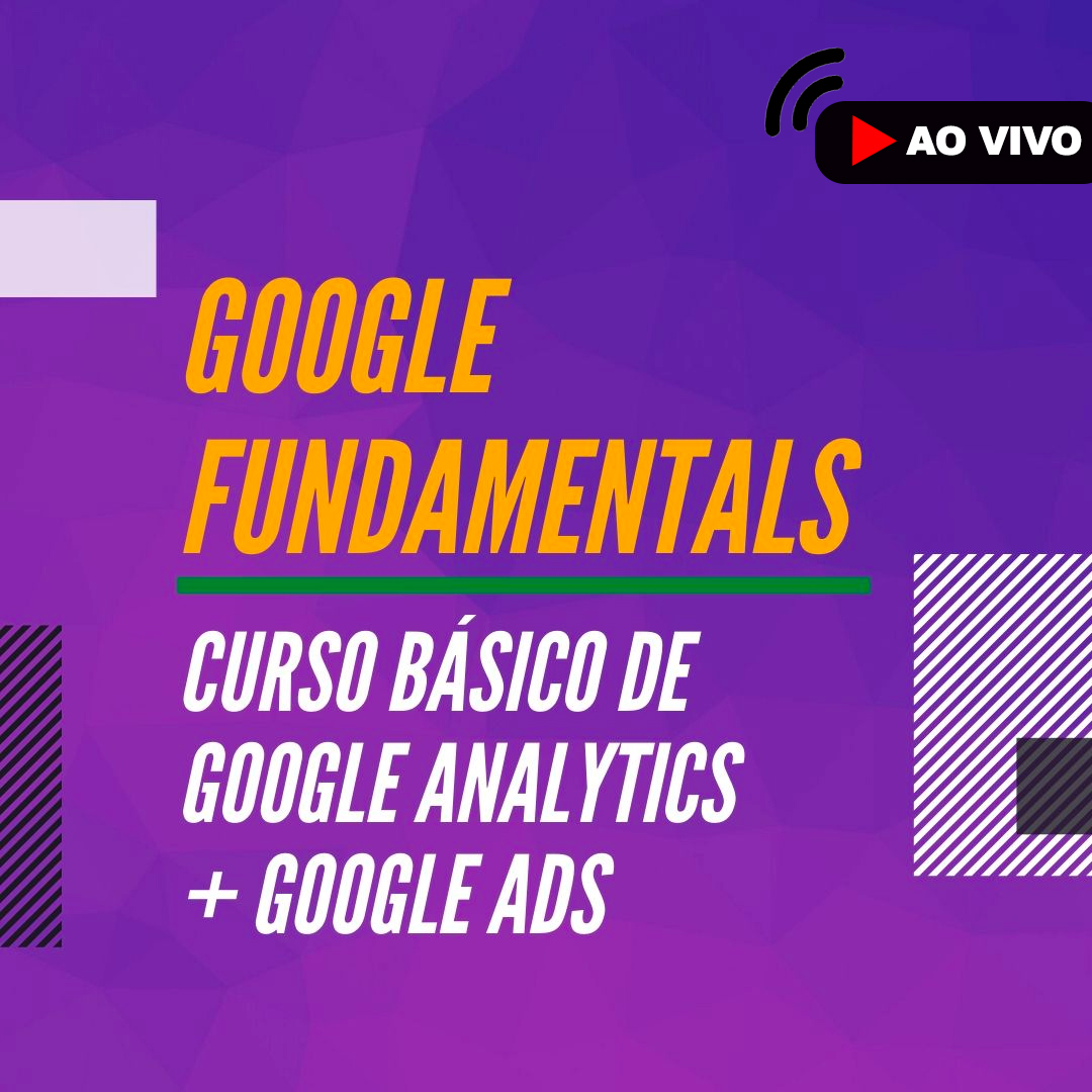 Curso de Google Fundamentals (Google Ads e Google Analytics)- ao vivo
